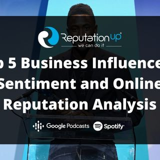Top 5 Business Influencers: Sentiment and Online Reputation Analysis
