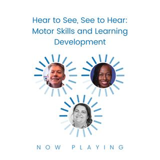 Hear to See, See to Hear: Motor Skills and Learning Development