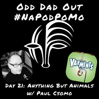 Day 21 #NAPODPOMO Anything But Animals w/ Paul Csomo