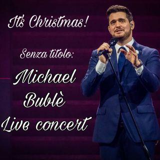 SENZA TITOLO #7 CONCERTO DI NATALE Michael Bublè
