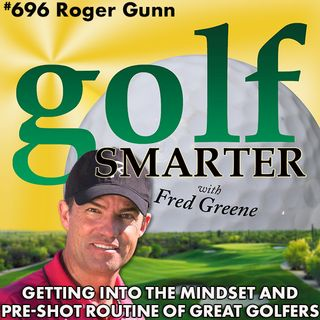 Getting Into the Mindset & Pre-Shot Routine of Great Golfers with Roger Gunn