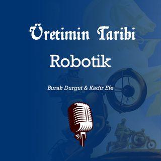 Robotik #11 | ●Üretimin Tarihi | Şubat 2020