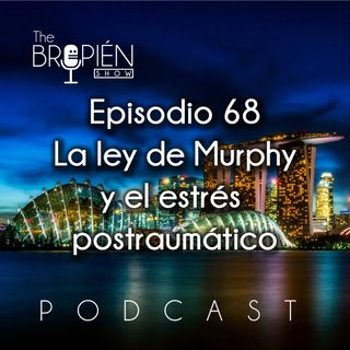 068 - Bropien - La ley de Murphy y el estrés postraumático