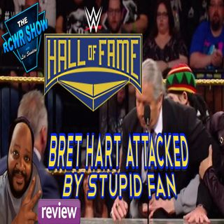 WWE Hall of Fame 2019 Review: Bret Hart attacked by Deranged Fan to End Fans Attending?