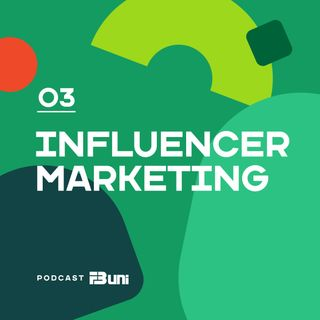 Podcast FB UNI - 003 - Influencer marketing