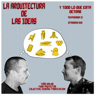 Toño Salas - Yuso Proyectos - Colectivo/Diseño/Fabricación - Temporada II - Episodio - 015