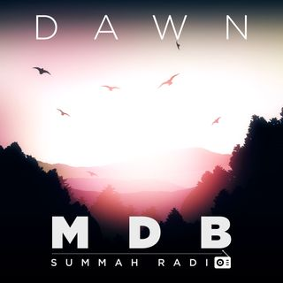 "MDB Summah Radio | Ep. 46 ""Dawn"""