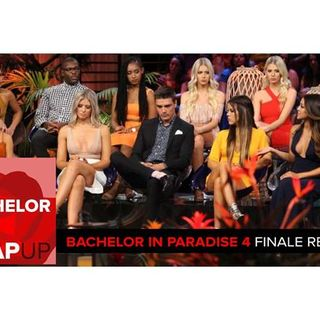 Bachelor in Paradise Season 4 Finale Podcast | Engagements and Break-ups Galore!