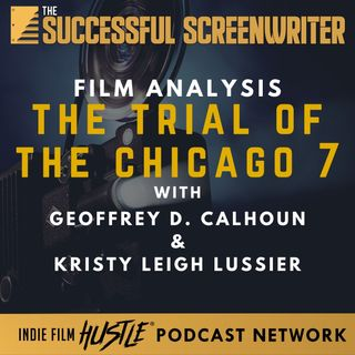 Ep44 - The Trial of the Chicago 7 - Film Analysis with Geoffrey D. Calhoun and Kristy Leigh Lussier