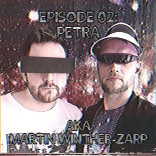 Episode 02: Petra AKA Martin Winther-Zarp