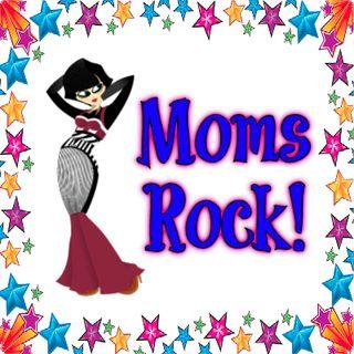 Moms Rock!  .7 5/7/20