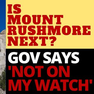 IS MOUNT RUSHMORE THE LEFT'S NEXT TARGET?