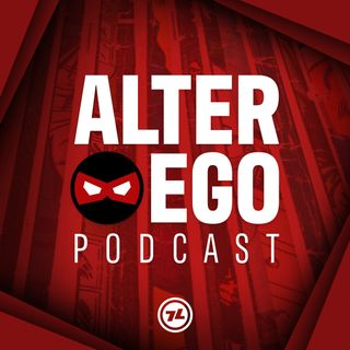 Episode 15: Alter Ego Super Crossover Extravaganza Jamboree