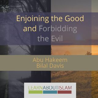 Enjoining the Good and Forbidding the Evil by Abu Hakeem