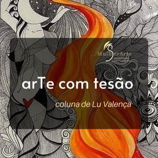 COLUNA ARTE COM TESÃO: O Iluminismo Contemporâneo por Lu Valença