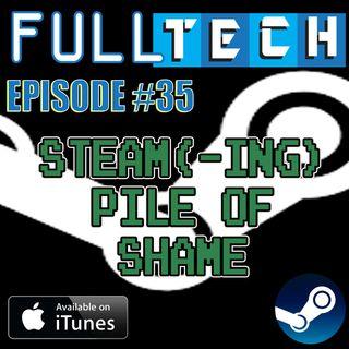 Full Tech Episode 35: Steam Pile of Shame