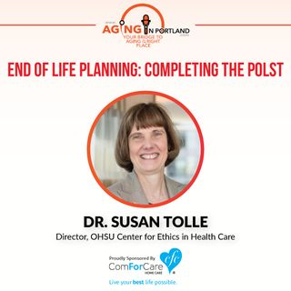 3/25/17: Dr. Susan Tolle, Director, OHSU Center for Ethics in Health Care w/ Oregon Health & Science University | End of Life Planning POLST