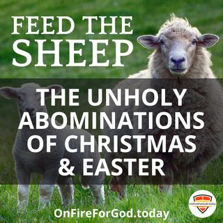 (Part 1) The Unholy Abominations of Christmas & Easter