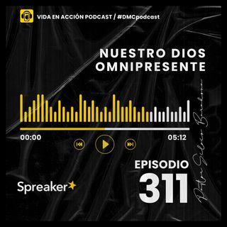 EP. 311 | Nuestro Dios omnipresente | #DMCpodcast