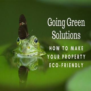 Going Green Solutions- How to Make Your Property Eco-Friendly    Ep. #182