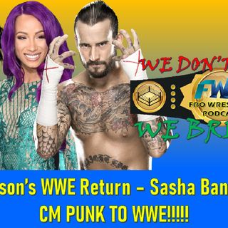 CM PUNK RETURN - SASHA BANKS RESIGNS