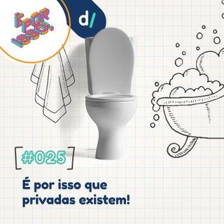 É Por Isso! #25 - É Por Isso que privadas existem! 🚽