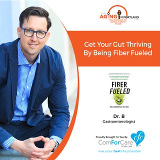 06/17/20: Dr. B with The Plant Fed Gut | Get your gut thriving by becoming fiber fueled | Aging in Portland with Mark Turnbull