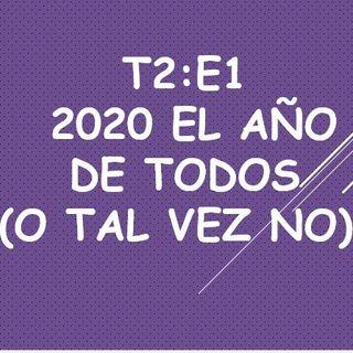 T2:E1 2020 El año de todos (O tal vez no).