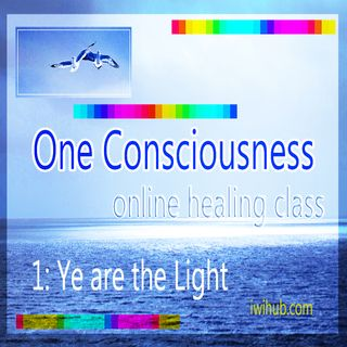One Consciousness Class 1: Ye Are the light
