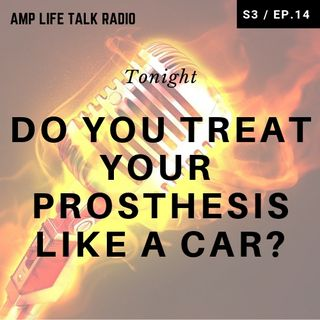 S3 / Ep. 14 - Do You Treat Your Prosthesis Like A Car?