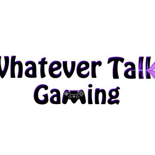 Whatever Talk Gaming Remake & Reboot