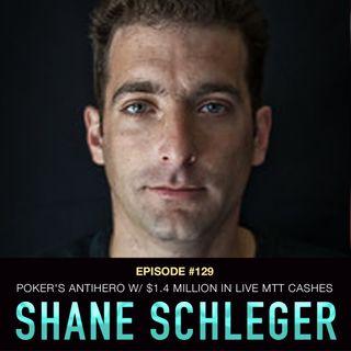 #129 Shane Schleger: Poker's Antihero w/ $1.4 Million in Live MTT Cashes