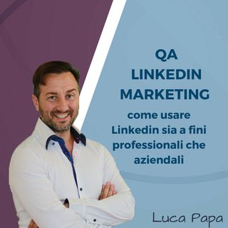 QA LINKEDIN MARKETING come usare Linkedin sia a fini professionali che aziendali
