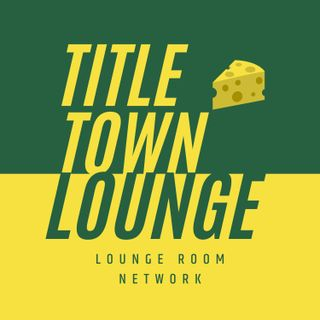 Titletown Lounge Ep 5
