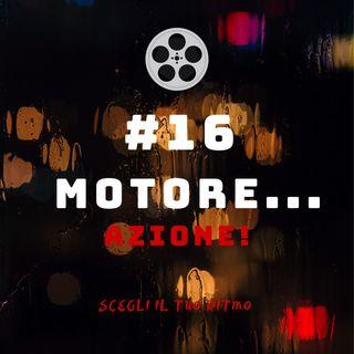 #16 - Motore... Azione!