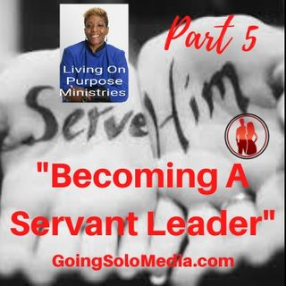 Becoming A Servant Leader Part 5