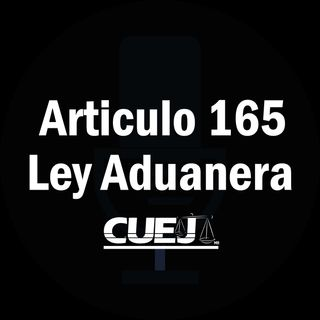 Articulo 165 Ley Aduanera México