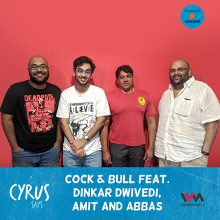 Ep. 383: Cock & Bull feat. Dinkar Dwivedi, Amit and Abbas