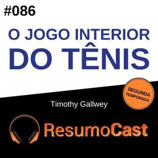 T2#086 O jogo interior do tênis | Timothy Gallwey