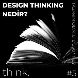 Design Thinking Nedir? | Tasarım Odaklı Düşünmek!