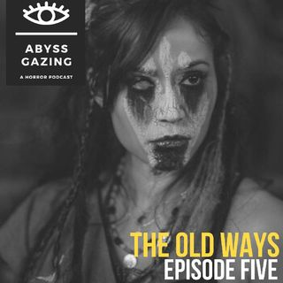 The old Ways (2021)   Abyss Gazing: A Horror Podcast #5