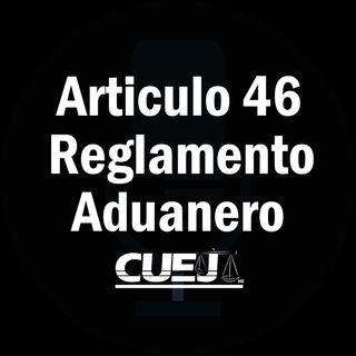 Articulo 46 Reglamento de la ley aduanera México