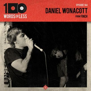 Daniel Wonacott from Finch - Episode 144