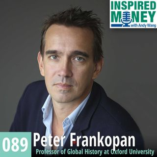 089: Peter Frankopan on China's Transformation and Why We Need to Pay Attention