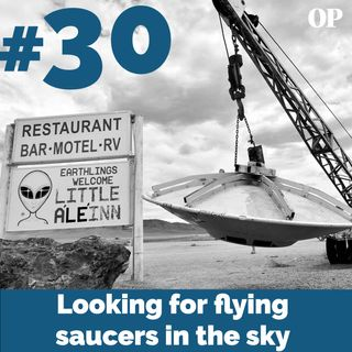 #30 - Looking for flying saucers in the sky