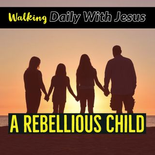 How Do You Control a Rebellious Child?
