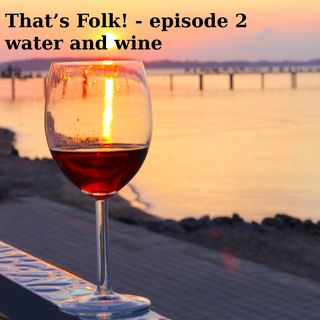 Episode 2 - Water & Wine