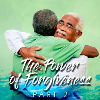 The Power of Forgiveness (Part-2)