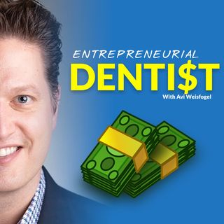 Entrepreneurial Dentist - Episode 3