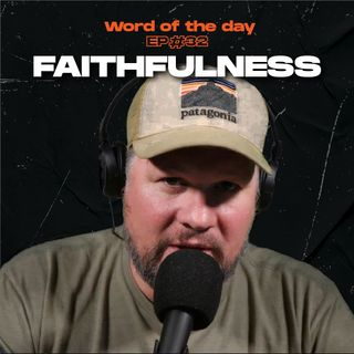 Faithfulness - Word of the day - Ep.32
